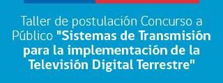 Taller de postulación Concurso a Público Sistemas de Transmisión para la implementación de la Televisión Digital Terrestre
