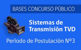 BASES CONCURSO PÚBLICO SISTEMAS DE TRANSMISIÓN TVD - Período de Postulación N° 3